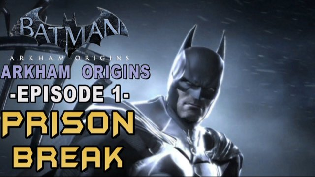 Batman Arkham Origins :Walkthrough Part 1 Blackgate Breakout!