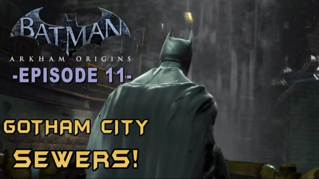 Batman: Arkham Origins - Walkthrough Part 11 The Sewers of Gotham!
