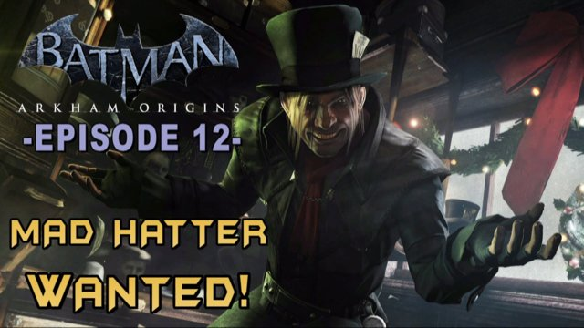 Batman: Arkham Origins - Walkthrough Part 12 Mad Hatter Lore & Most Wanted Guide