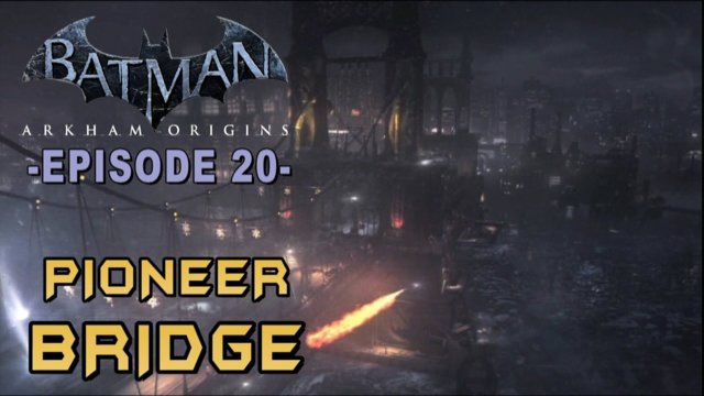 Batman: Arkham Origins - Walkthrough Part 20 Pioneer Bridge Gotham City