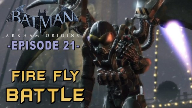 Batman: Arkham Origins - Walkthrough Part 21 Fire Fly Boss Battle