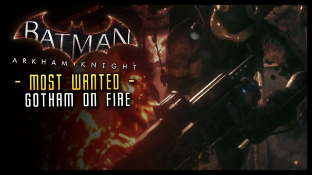 Batman Arkham Knight GOTHAM on Fire! (FULL) Most Wanted