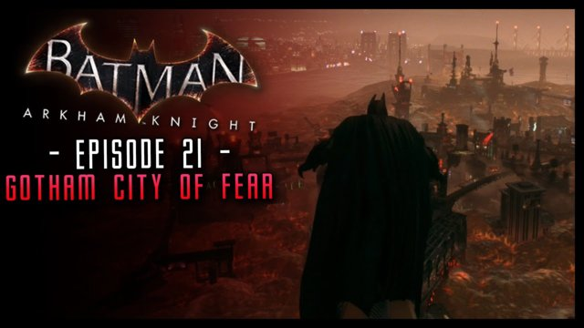 Batman Arkham Knight PART 21 Gotham the City of FEAR