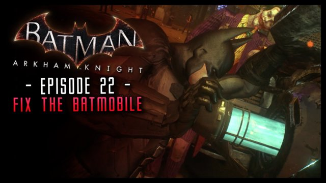 Batman Arkham Knight: PART 22 Repair the Batmobile!