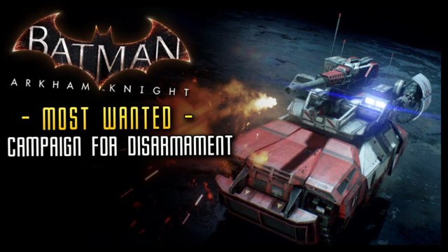 Batman Arkham Knight: Campaign for Disarmament TANK MAN! (MOST WANTED)