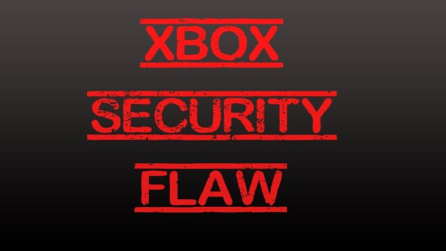 Microsoft & Xbox Security Flaw - IMPORTANT!