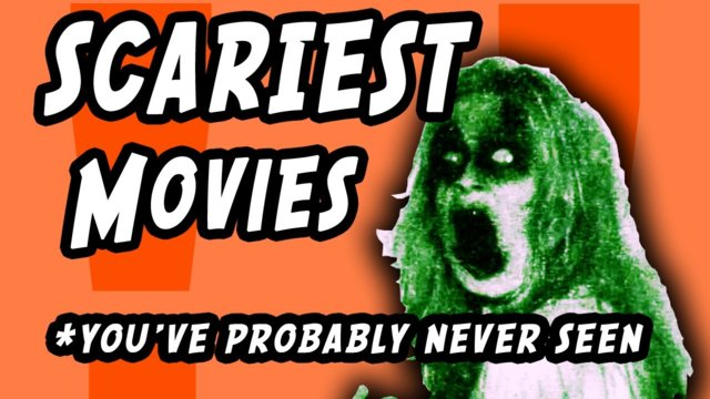 5 Scariest Movies You've Probably Never Seen