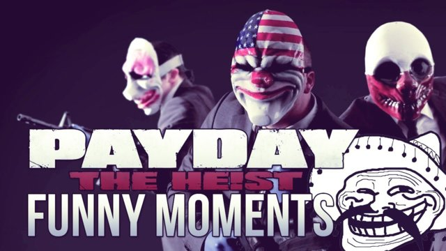 LETS ROB A BANK - Payday: The Heist Funny Moments (Funtage/Funny Moments)