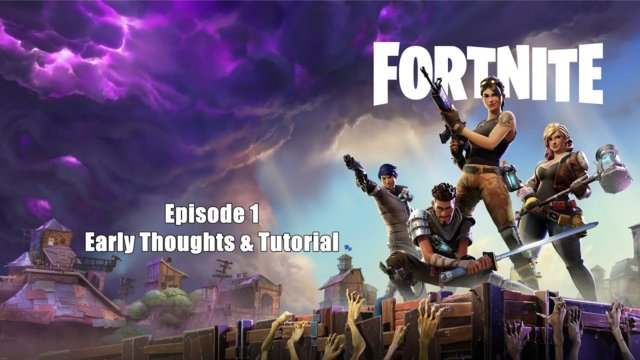 Fortnite: Let's Begin - First Thoughts & Game Tutorial