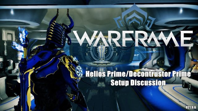 Warframe: Helios Prime & Deconstructor Prime Setup Discussion (U21.0.6)