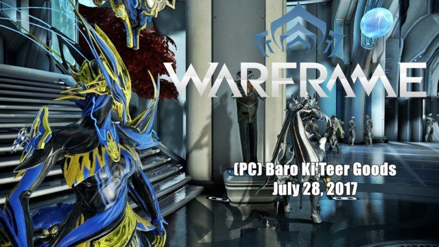 Warframe: (PC) Baro Ki'Teer Trader - July 28, 2017