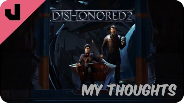 My thoughts on Dishonored 2