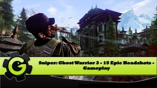 Sniper: Ghost Warrior 3 - 16 Epic Headshots - Gameplay