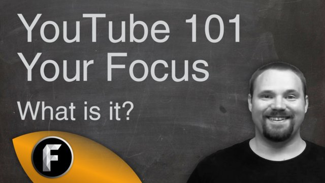 What is your focus on YouTube? - YouTube 101