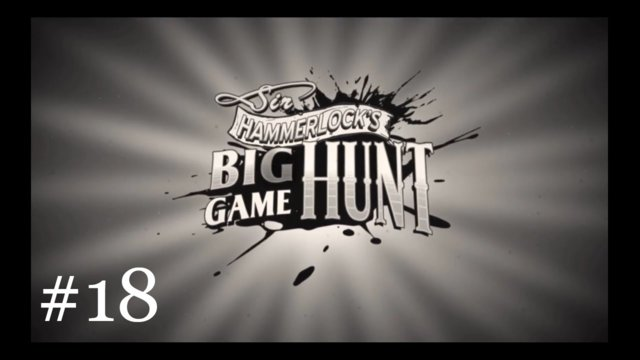 Sir Hammerlock's Big Game Hunt [18] | Urine For a World of Hurt