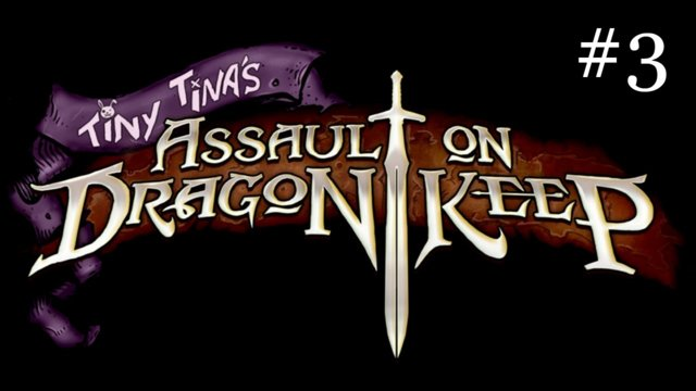 Tiny Tina's Assault on Dragon Keep [3] | Ho Dum Shi Vah
