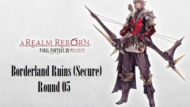 Final Fantasy XIV: A Realm Reborn - Borderland Ruins (Secure) Round 05  (BRD)