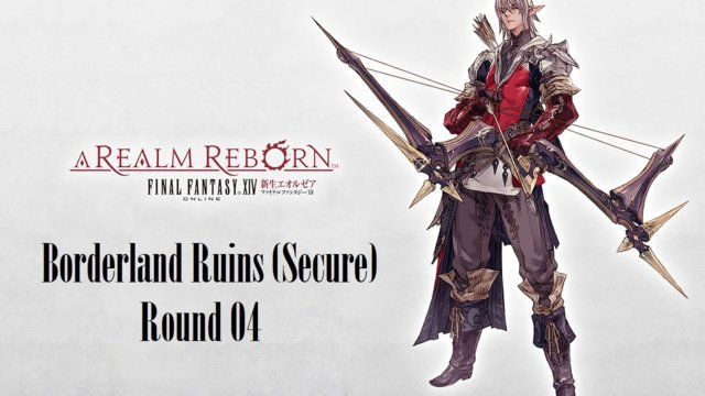 Final Fantasy XIV: A Realm Reborn - Borderland Ruins (Secure) Round 04 (BRD)