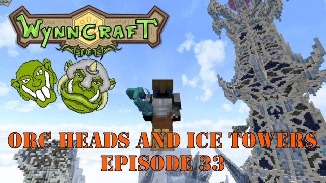 "Let's Play Wynncraft Episode 33 ""Orc Heads and Ice Towers"""