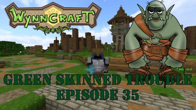 "Let's Play Wynncraft Episode 35 ""Green Skinned Trouble"""