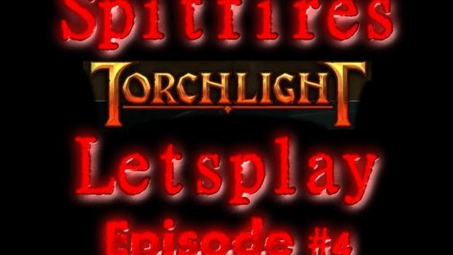 Torchlight Letsplay #4 With SpitFire!!!