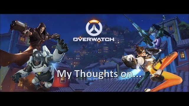 My Thoughts On Overwatch (2016)