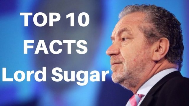 Top 10 Facts about Lord Sugar - The Apprentice UK Presenter Sir Alan Sugar