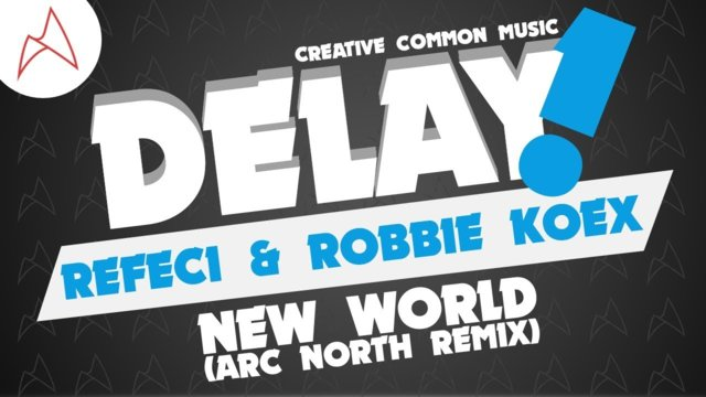 Refeci & Robbie Koex - New World (Arc North Remix) [Delay! Creative Commons Music]