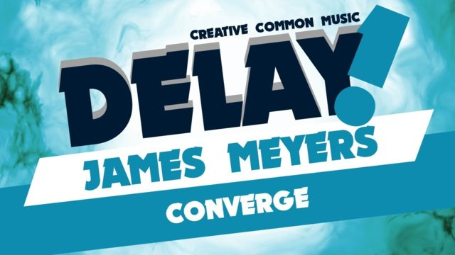 James Meyers - Converge [Delay! Creative Commons Music]
