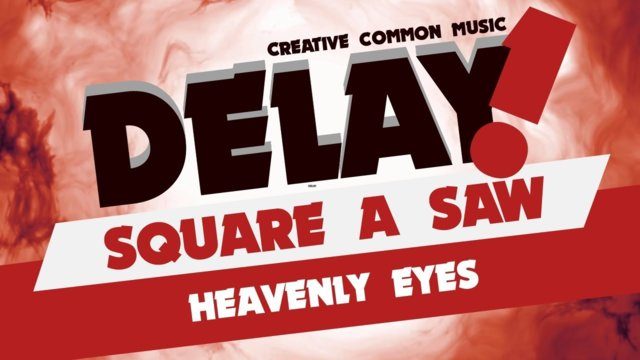 Square a Saw - Heavenly Eyes [Delay! Creative Commons Music]