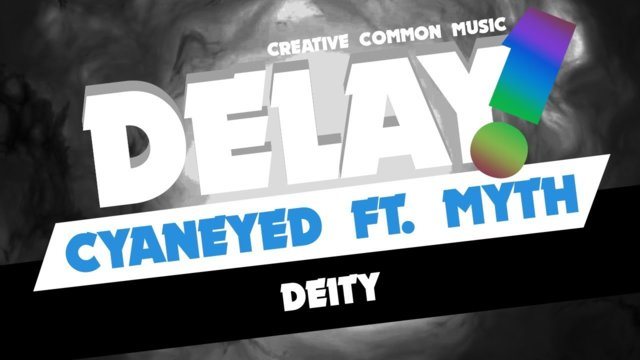 Cyaneyed ft. Myth - Deity [Delay! Creative Commons Music]