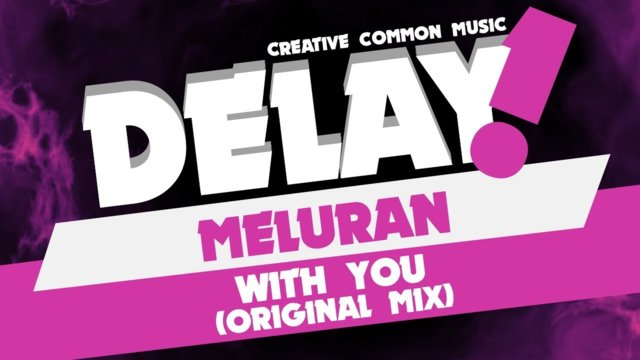 MELURAN - With You (Original Mix) [Delay! Creative Commons Music]