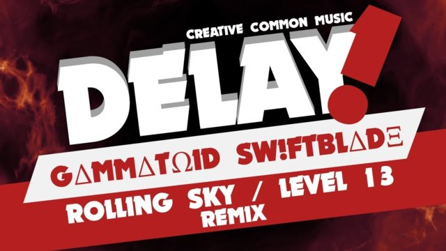 Rolling Sky - Level 13 (GΔmmΔtΩid Sw!ftblΔdΞ Remix) [Delay! Creative Commons Music]