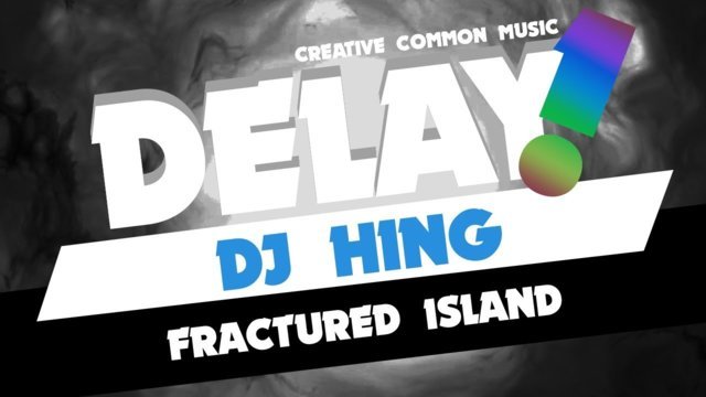 DJ HING - Fractured Island [Delay! Creative Commons Music]