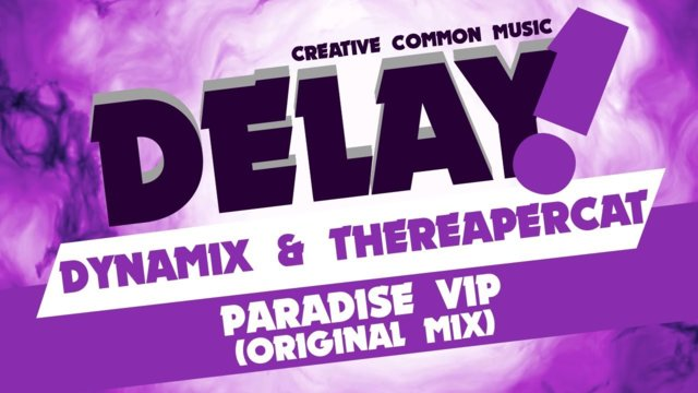 DynaMix & TheReaperCat - Paradise VIP (Original Mix) [Delay! Creative Commons Music]