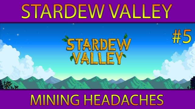 Stardew Valley #5: Mining Headaches