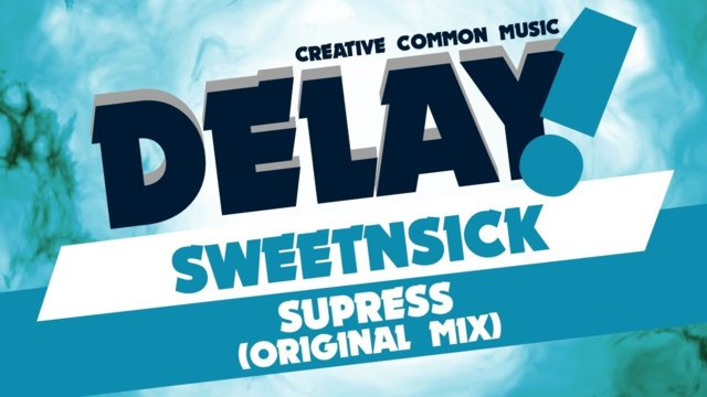 SweetnSick - Supress (Original Mix) [Delay! Creative Commons Music]