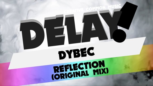 DYBEC - Reflection (Original Mix) [Delay! Creative Commons Music]