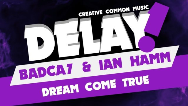 BADCA7 & Ian Hamm - Dream Come True [Delay! Creative Commons Music]