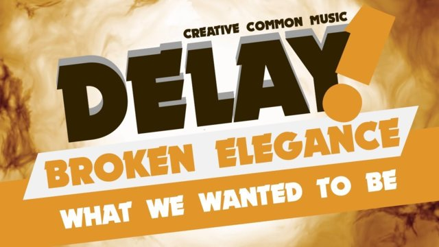 Broken Elegance - What We Wanted To Be [Delay! Creative Commons Music]