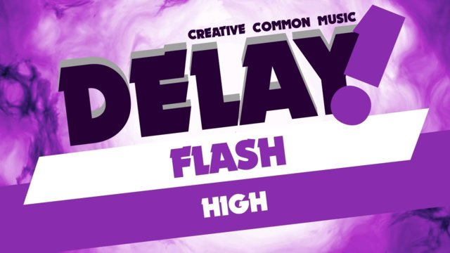Flash - High [Delay! Creative Commons Music]