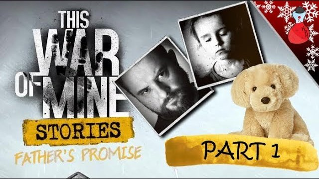 This War Of Mine | Fathers Promise DLC | Part 1