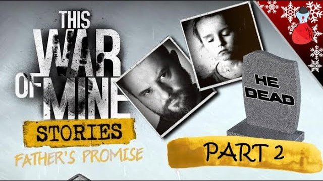 This War Of Mine | FATHERS PROMISE DLC | HE DEAD | Part 2