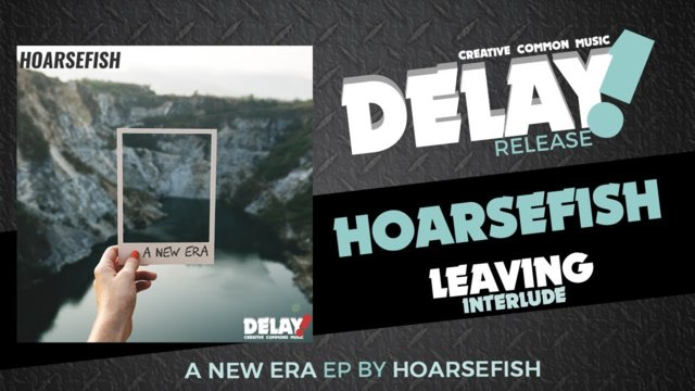 HOARSEFISH - Leaving (Interlude)  [ Delay! Release ]