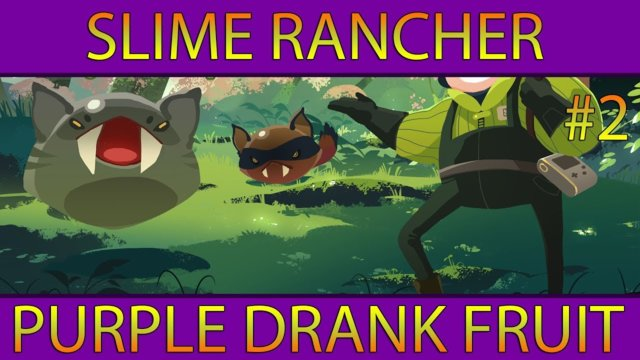 Let's Play Slime Rancher 1.1 #2: Purple Drank Fruit
