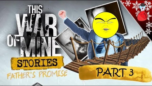 WE HAVE A BRIDGE | This War Of Mine | FATHERS PROMISE DLC | Part 3