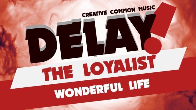 The Loyalist - Wonderful Life [Delay! Creative Commons Music]