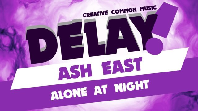 Ash East - Alone At Night [Delay! Creative Commons Music]