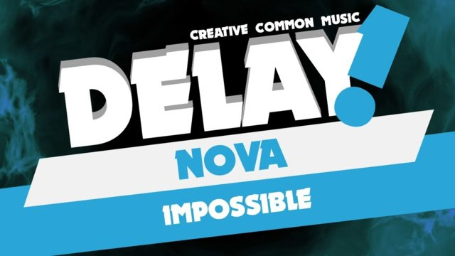 Nova - Impossible [Delay! Creative Commons Music]