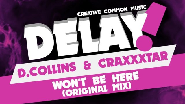 D.Collins & Craxxxtar - Won't Be Here (Original Mix) [Delay! Creative Commons Music]